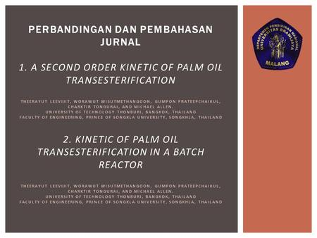 PERBANDINGAN DAN PEMBAHASAN JURNAL 1. A SECOND ORDER KINETIC OF PALM OIL TRANSESTERIFICATION THEERAYUT LEEVIJIT, WORAWUT WISUTMETHANGOON, GUMPON PRATEEPCHAIKUL,