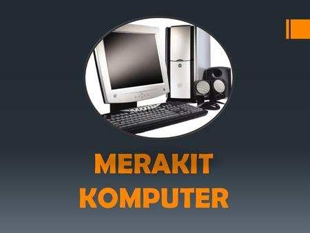 MERAKIT KOMPUTER. Casing CPU Motherboard Power Supply.