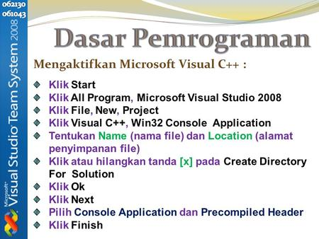 Mengaktifkan Microsoft Visual C++ : Klik Start Klik All Program, Microsoft Visual Studio 2008 Klik File, New, Project Klik Visual C++, Win32 Console Application.
