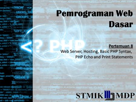 Pemrograman Web Dasar Pertemuan 8 Web Server, Hosting, Basic PHP Syntax, PHP Echo and Print Statements.