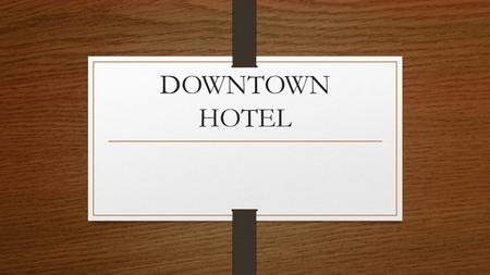 DOWNTOWN HOTEL.