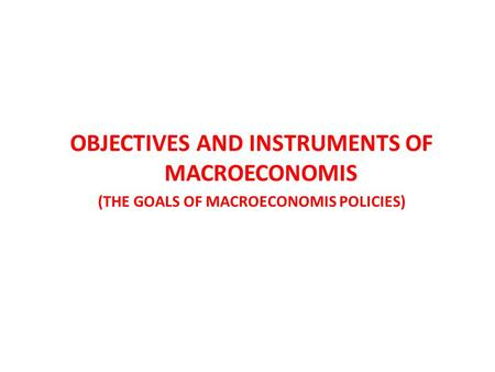 OBJECTIVES AND INSTRUMENTS OF MACROECONOMIS
