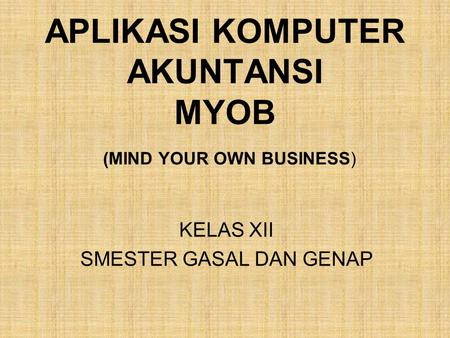 APLIKASI KOMPUTER AKUNTANSI MYOB (MIND YOUR OWN BUSINESS)