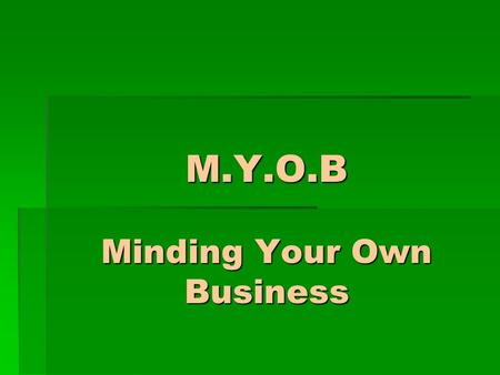 M.Y.O.B Minding Your Own Business. Introduction  Minding Your Own Business (M.Y.O.B) Accounting merupakan paket program komputer untuk bidanga kuntansiyang.
