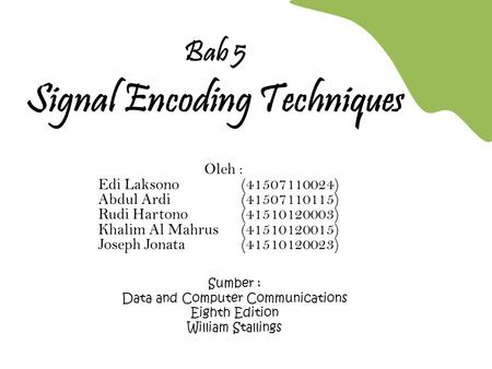 Sumber : Data and Computer Communications Eighth Edition William Stallings Bab 5 Signal Encoding Techniques Oleh : Edi Laksono(41507110024) Abdul Ardi(41507110115)