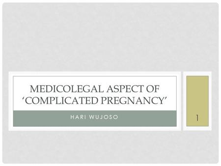 MEDICOLegal Aspect oF 'Complicated Pregnancy'