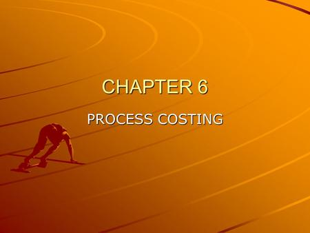 CHAPTER 6 PROCESS COSTING.