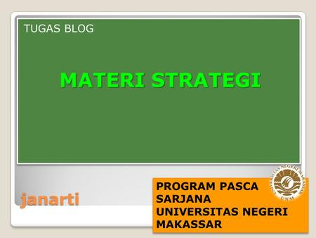 Janarti TUGAS BLOG MATERI STRATEGI TUGAS BLOG MATERI STRATEGI PROGRAM PASCA SARJANA UNIVERSITAS NEGERI MAKASSAR PROGRAM PASCA SARJANA UNIVERSITAS NEGERI.