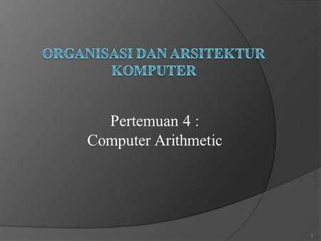 Pertemuan 4 : Computer Arithmetic 1. 1. FIXED POINT ARITHMATIC YANG MENCAKUP :  Adder (Penambahan)  Subtracter(Pengurangan)  Multiplication (Perkalian)
