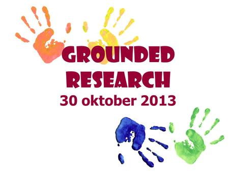 GROUNDED RESEARCH 30 oktober 2013. Pendahuluan Merujuk pada Barney Glaser & Anselm Strauss (1960): …the discovery of the theory from data which we call.