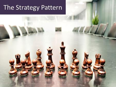 The Strategy Pattern.