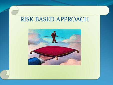 RISK BASED APPROACH.