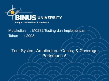 Test System Architecture, Cases, & Coverage Pertemuan 5 Matakuliah: M0232/Testing dan Implementasi Tahun: 2008.