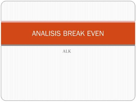 ANALISIS BREAK EVEN ALK.