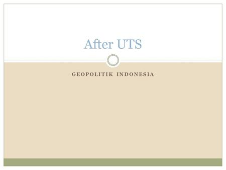 After UTS Geopolitik Indonesia.