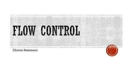 FLOW Control Choice Statement.