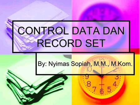 CONTROL DATA DAN RECORD SET By: Nyimas Sopiah, M.M., M.Kom.