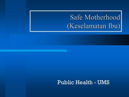 Safe Motherhood (Keselamatan Ibu) Public Health - UMS.