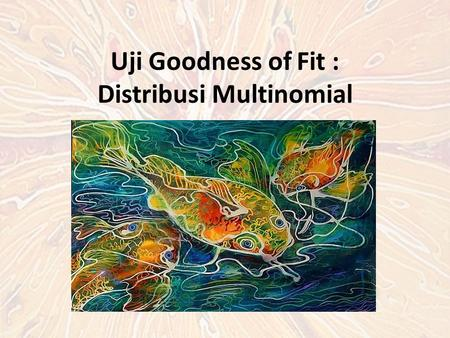 Uji Goodness of Fit : Distribusi Multinomial. Distribusi Multinomial Distribusi Multinomial merupakan generalisasi dari distribusi binomial yaitu dengan.