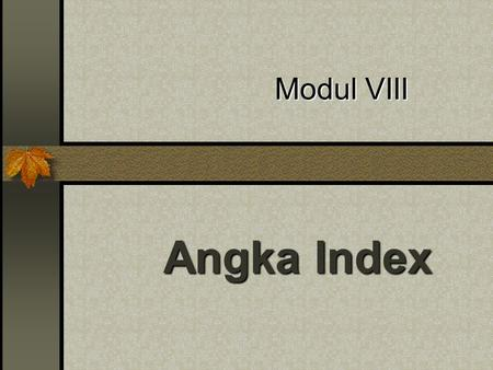 Modul VIII Angka Index.