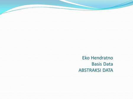 Eko Hendratno Basis Data ABSTRAKSI DATA