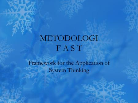 METODOLOGI F A S T Framework for the Application of System Thinking.
