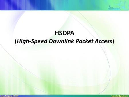 HSDPA (High-Speed Downlink Packet Access). High Speed Downlink Packet Access (HSDPA) adalah suatu teknologi terbaru dalam sistem telekomunikasi bergerak.
