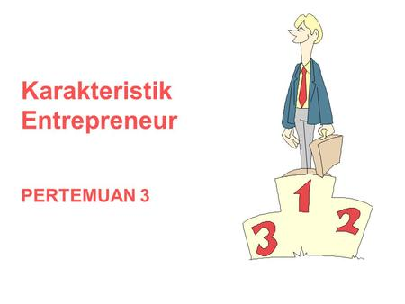 Karakteristik Entrepreneur PERTEMUAN 3. 4/24/2015Ratna Juwita2 Karakteristik Entrepreneur Percaya diri Calculated risk taker Creative/innovative Flexible.