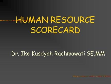 HUMAN RESOURCE SCORECARD Dr. Ike Kusdyah Rachmawati SE,MM.
