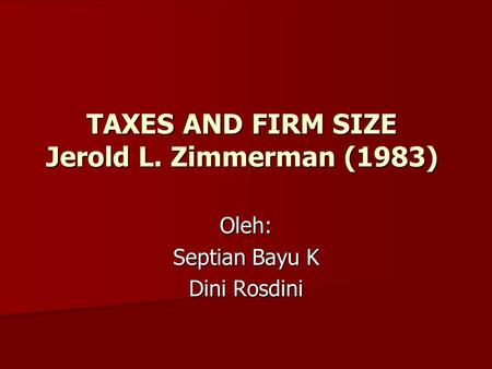 TAXES AND FIRM SIZE Jerold L. Zimmerman (1983) Oleh: Septian Bayu K Dini Rosdini.