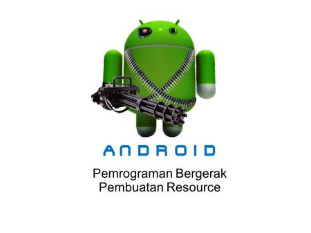 Pemrograman Bergerak Pembuatan Resource. What is XML? XML stands for EXtensible Markup Language XML is a markup language much like HTML XML was designed.
