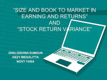 """SIZE AND BOOK TO MARKET IN EARNING AND RETURNS"" AND ""STOCK RETURN VARIANCE"" DINILOISVINA SUMSUN GEZY MEGALITTA NOVY YANA."
