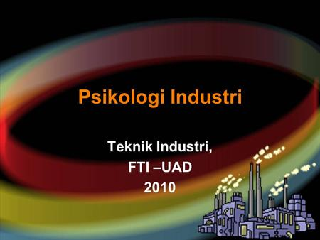 Your name Psikologi Industri Teknik Industri, FTI –UAD 2010.