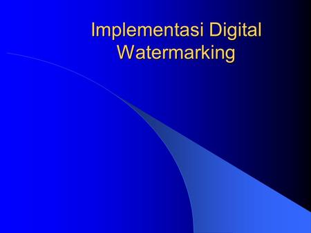 Implementasi Digital Watermarking. Our Digital World.