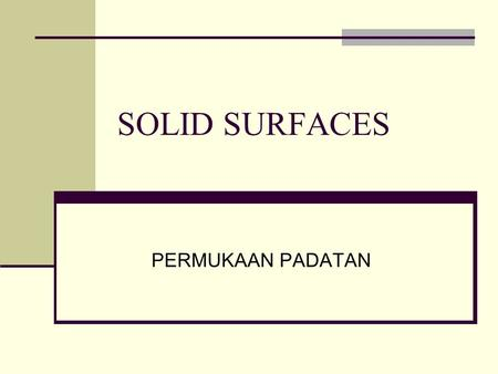 SOLID SURFACES PERMUKAAN PADATAN.