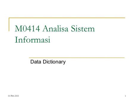 01 Feb 20051 M0414 Analisa Sistem Informasi Data Dictionary.