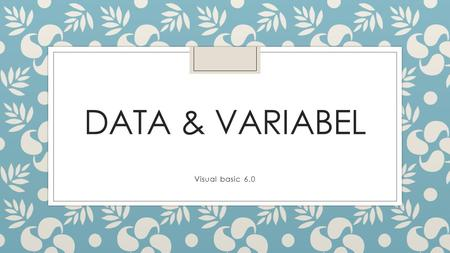 Data & Variabel Visual basic 6.0.