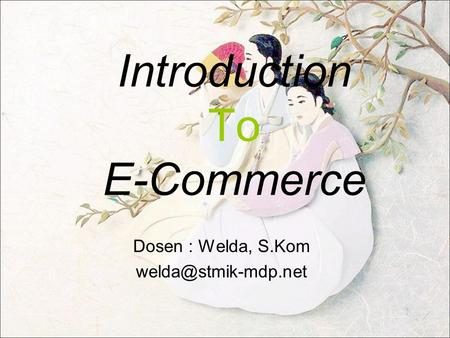 Introduction To E-Commerce Dosen : Welda, S.Kom