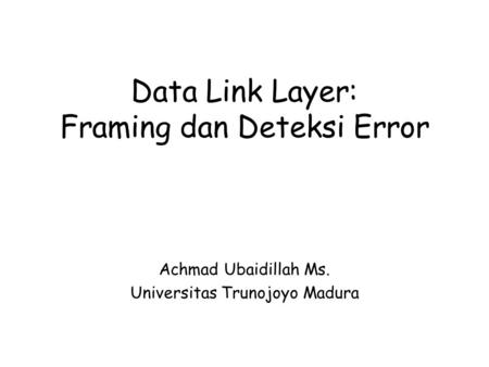 Data Link Layer: Framing dan Deteksi Error