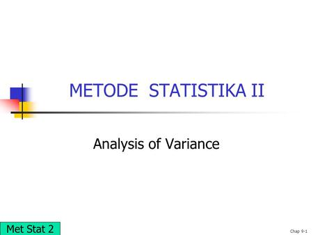 © 2002 Prentice-Hall, Inc.Chap 9-1 METODE STATISTIKA II Analysis of Variance Met Stat 2.