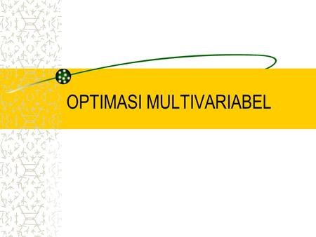 OPTIMASI MULTIVARIABEL