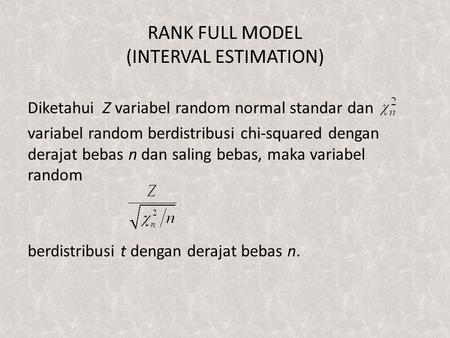 RANK FULL MODEL (INTERVAL ESTIMATION) Diketahui Z variabel random normal standar dan variabel random berdistribusi chi-squared dengan derajat bebas n dan.