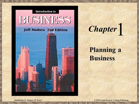 MultiMedia by Stephen M. Peters© 2001 South-Western College Publishing Chapter 1 Planning a Business Introduction to.