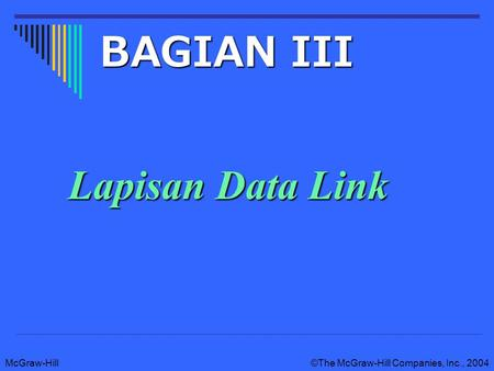 McGraw-Hill©The McGraw-Hill Companies, Inc., 2004 Lapisan Data Link BAGIAN III.