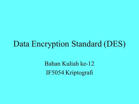 Data Encryption Standard (DES) Bahan Kuliah ke-12 IF5054 Kriptografi.