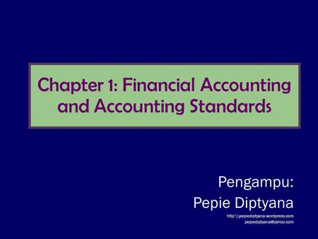 Chapter 1: Financial Accounting and Accounting Standards Pengampu: Pepie Diptyana