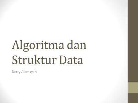 Algoritma dan Struktur Data Derry Alamsyah. Simple is Beauty Less is More Same to Think it.