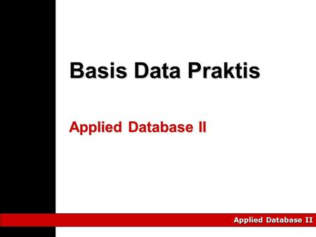Applied Database II Basis Data Praktis. Anastasia L. R. Data Processing. 2004 Politeknik Informatika Del 2 Overview Pengertian dan studi mengenai key.