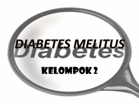 DIABETES MELITUS Kelompok 2.