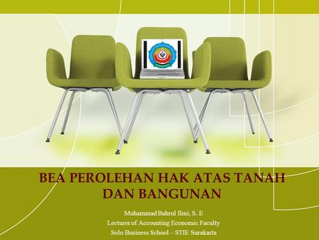 BEA PEROLEHAN HAK ATAS TANAH DAN BANGUNAN Muhammad Bahrul Ilmi, S. E Lecturer of Accounting Economic Faculty Solo Business School – STIE Surakarta.